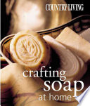 Country Living Crafting Soap at Home