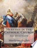 Heresies In The Catholic Church  An Overview