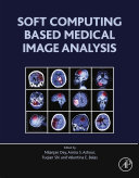 Soft Computing Based Medical Image Analysis : of soft computing in medical image analysis...