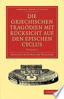 Die Griechischen Trag  dien Mit R  cksicht Auf Den Epischen Cyclus