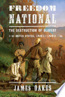 Freedom National  The Destruction of Slavery in the United States  1861 1865