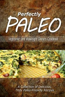 Perfectly Paleo   Vegetarian and Weeknight Dinners