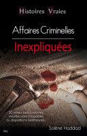 Histoires vraies - Affaires criminelles inexpliquées