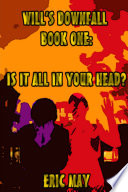 Will s Downfall  Book One   Is It All In Your Head