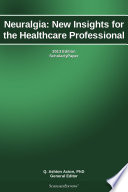 Neuralgia New Insights For The Healthcare Professional 2013 Edition book