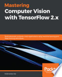 Mastering Computer Vision With Tensorflow 2 X