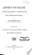 Leontius von Byzanz und die gleichnamigen Schriftsteller der griechischen Kirche... Erstes Buch : Das Leben und die polemischen Werke des Leontius von Byzanz