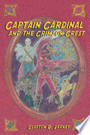 Captain Cardinal And The Crimson Crest : eccentric band of heroes from...