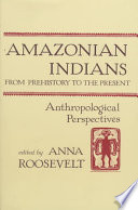 Amazonian Indians from Prehistory to the Present