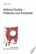 Aldous Huxley - Prätexte und Kontexte