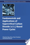 Fundamentals and Applications of Supercritical Carbon Dioxide  SCO2  Based Power Cycles