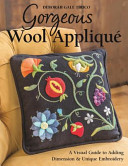 Gorgeous Wool Applique: A Visual Guide To Adding Dimension & Unique Embroidery : applique that will add depth and drama to...