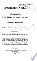 Moïse sans voile, ou explication des types et des figures de l'Ancien Testament ... Réimprimé sur l'édition de Génève de 1825, etc. [The editor's advertisement signed: A. C.]