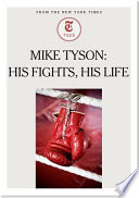 Mike Tyson  His Fights  His Life