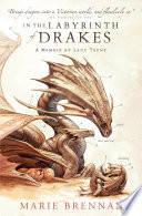 In the Labyrinth of Drakes: A Memoir by Lady Trent by Marie Brennan
