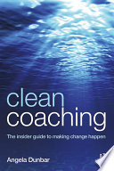 Clean Coaching The insider guide to making change happen