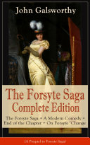 The Forsyte Saga Complete Edition  The Forsyte Saga   A Modern Comedy   End of the Chapter   On Forsyte    Change  A Prequel to Forsyte Saga