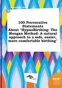 100 Provocative Statements about Hypnobirthing