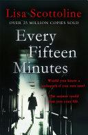 Every Fifteen Minutes : every fifteen minutes, a thriller that...