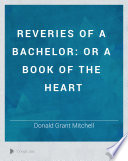 Reveries of a Bachelor  Or A Book of the Heart