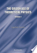 The Golden Age of Theoretical Physics Selected Essays Many Of These