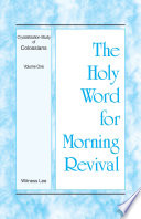 The Holy Word For Morning Revival Crystallization Study Of Colossians Volume 1