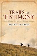 Trails to Testimony