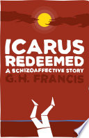 Icarus Redeemed A Schizoaffective Story