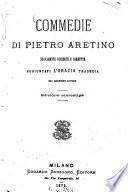 Commedie di Pietro Aretino Nuovamente rivedute e corrette  aggiuntavi l  razia  tragedia del medesimo autore