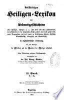 Vollständiges Heiligen-Lexikon, oder Lebensgeschichten aller Heiligen... deren Andenken in der katholischen Kirche gefeiert oder sonst geehrt Wird... herausgegeben von Dr. Joh. Evang. Stadler,... und Franz Joseph Heim,...