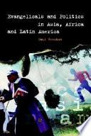 Evangelicals and Politics in Asia  Africa and Latin America