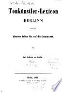 Tonkünstler-Lexicon Berlin's von den ältesten Zeiten bis auf die Gegenwart
