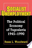 Ebook Socialist Unemployment Epub Susan L. Woodward Apps Read Mobile