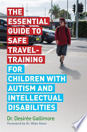 The Essential Guide to Safe Travel Training for Children with Autism and Intellectual Disabilities