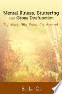 Mental Illness  Stuttering and Gross Dysfunction
