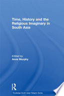 Time  History and the Religious Imaginary in South Asia