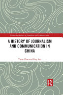 A History of Journalism and Communication in China