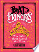Bad Princess  True Tales from Behind the Tiara Book PDF