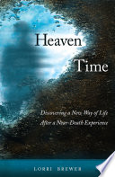Heaven Time  Discovering a New Way of Life After a Near Death Experience