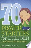 70 Prayer Starters for Children