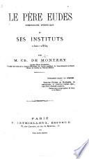 Le P  re Eudes  missionnaire apostolique  et ses instituts  1601 1869  etc