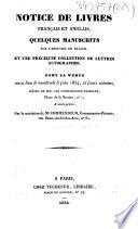 Notice de livres fran  ais et anglais  quelques manuscrits sur l histoire de France  et une pr  cieuse collection de lettres autographes