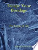 Escape Your Bondage