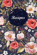 Recipes Blank Recipe Book Journal To Write In Favorite Recipes And Meals Navy Floral Vintage Flowers