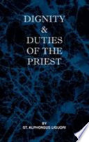 Dignity and Duties of the Priest Or Selva Selva A Collection Of Materials For Ecclesiastical Retreats