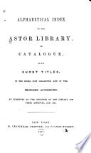 Alphabetical Index to the Astor Library ... With Proposed Accessions ... Jan. 1851