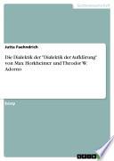 """Die Dialektik der """"Dialektik der Aufklärung"""" von Max Horkheimer und Theodor W. Adorno"""