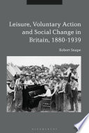Leisure  Voluntary Action and Social Change in Britain  1880 1939