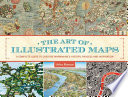 The Art of Illustrated Maps A Complete Guide to Creative Mapmaking's History, Process and Inspiration