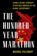 The Hundred-Year Marathon : hidden strategy fueling that country's rise -...